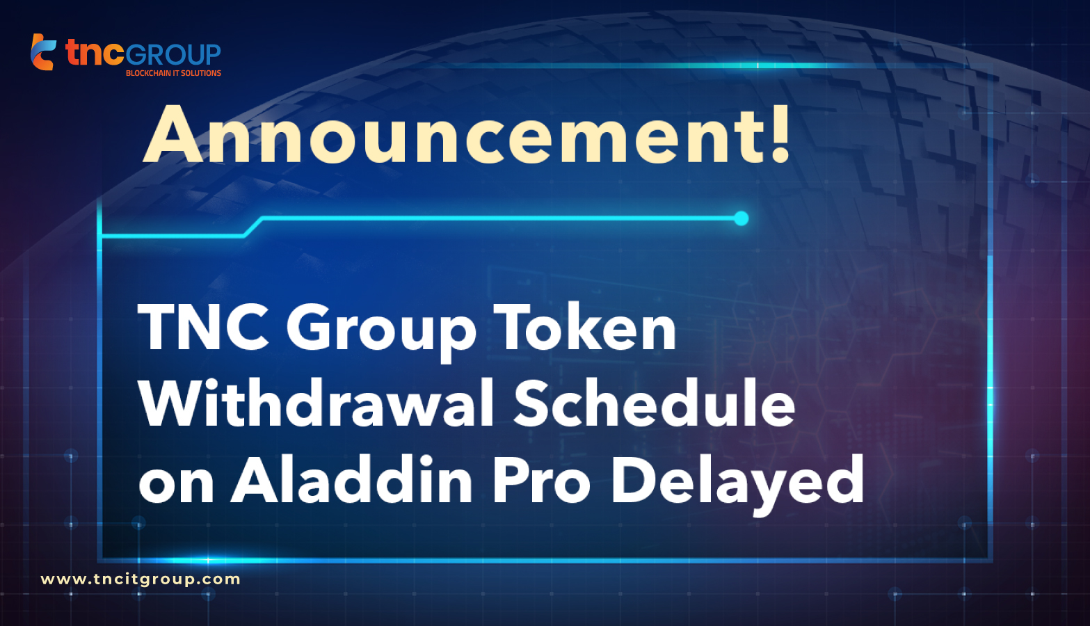 TNC Group Token withdrawal Delayed